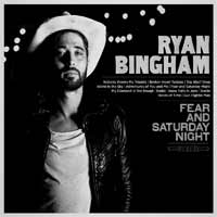 Ryan Bingham - Fear And Saturday Night