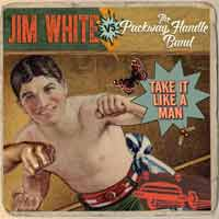 Jim White And The Packway Handle Band - Take It Like A Man