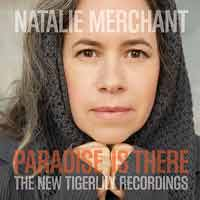 Natalie Merchant - Paradise Is There: The New Tigerlily Recordings