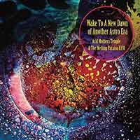 Acid Mothers Temple & The Melting Paraiso U.F.O. - Wake To A New Dawn Of Another Astro Era