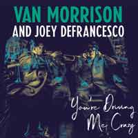 Van Morrison & Joey DeFrancesco - You're Driving Me Crazy
