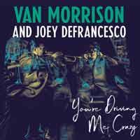 Van Morrison & Joey DeFrancesco - You're Driving Me Crazy