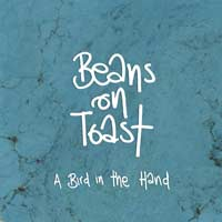 Beans On Toast - A Bird In Hand