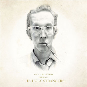 Special pre-sale offer: Micah P. Hinson - Presents The Holy Strangers