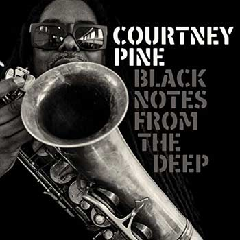 Special pre-sale offer: Courtney Pine – Black Notes from the Deep