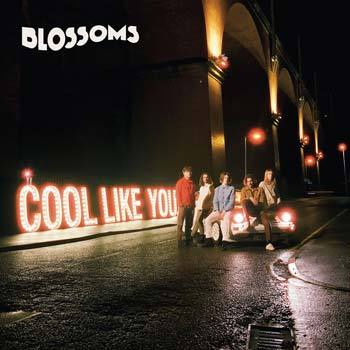 Special pre-sale offer: Blossoms – Cool Like You