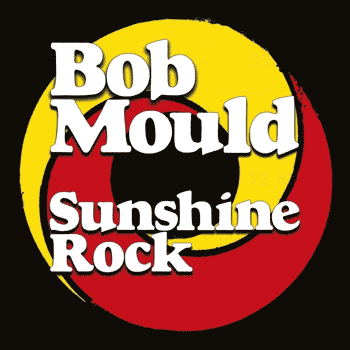 Special pre-sale offer: Bob Mould – Sunshine Rock
