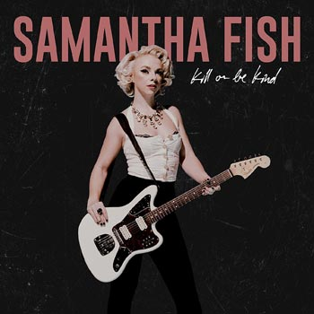 Special pre-sale offer: Samantha Fish – Kill Or Be Kind