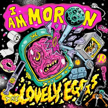 Special pre-sale offer: The Lovely Eggs – I Am Moron
