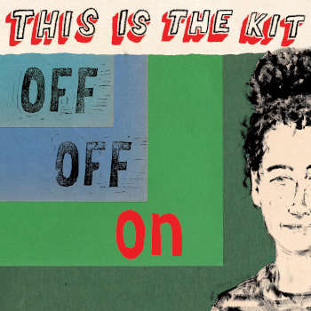 Special pre-sale offer: This Is The Kit – Off Off On